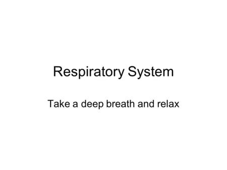 Respiratory System Take a deep breath and relax. Structure Nose Pharynx Larynx Trachea Bronchi Alveoli Lungs.