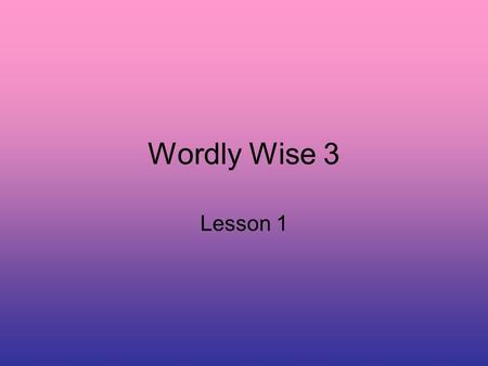 Wordly Wise 3 Lesson 1. affection Noun a fond or tender feeling.