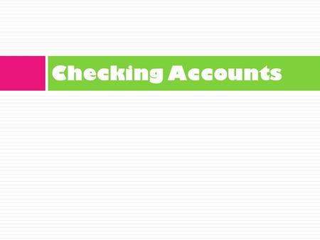 Checking Accounts. Types of Checking Accounts  Regular Checking  Designed for people who write a few checks each month and do not keep a minimum amount.