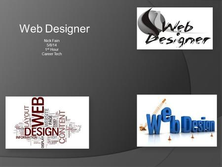 Web Designer Nick Fain 5/8/14 1 st Hour Career Tech.