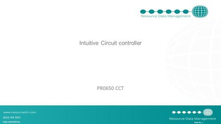 (612) 354-3923 Slide No: 1 RDM CONFIDENTIAL Intuitive Circuit controller PR0650 CCT.