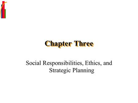 Chapter Three Social Responsibilities, Ethics, and Strategic Planning.