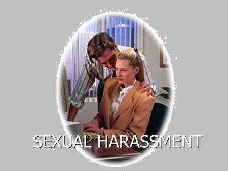 SEXUAL HARASSMENT. Equal Opportunities Commission Sexual harassment is any unwanted or uninvited sexual behaviors which a reasonable person regards as.