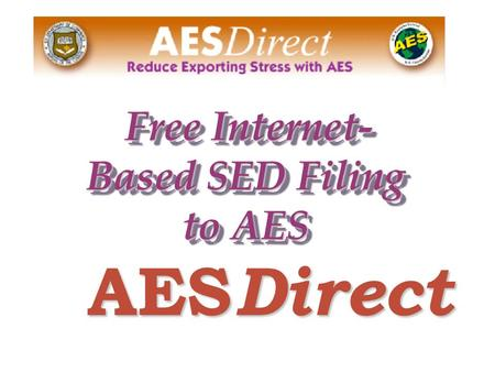 AES Direct AES Direct Free Internet- Based SED Filing to AES Free Internet- Based SED Filing to AES.