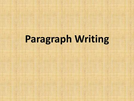 Paragraph Writing. Paragraph (1) Paragraph? collection of related sentences dealing with a single topic keep one idea to one paragraph Adopted from