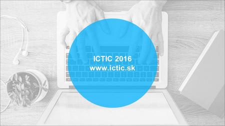 ICTIC 2016 www.ictic.sk. [insert your name here] ICTIC 2015 www.ictic.sk The 5 th International Virtual Conference March 21 – 25, 2016 [insert paper title.