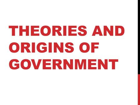 THEORIES AND ORIGINS OF GOVERNMENT OBJECTIVE Students will be able to identify the theories and origins of American Government.