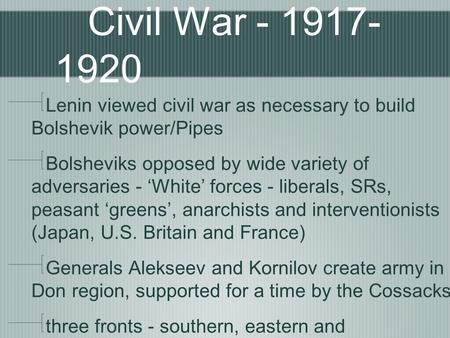 Lenin viewed civil war as necessary to build Bolshevik power/Pipes Bolsheviks opposed by wide variety of adversaries - 'White' forces - liberals, SRs,