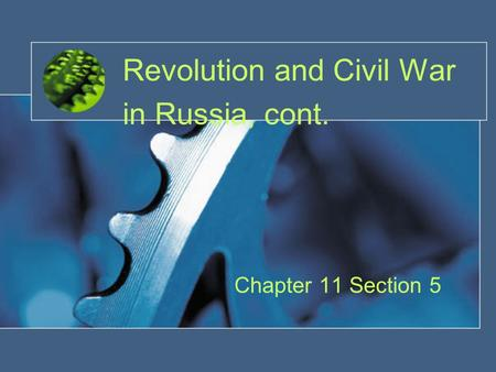 Revolution and Civil War in Russia, cont. Chapter 11 Section 5.