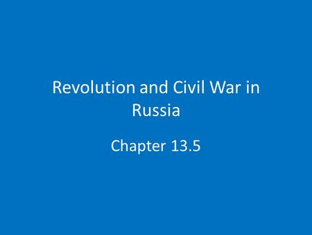 Revolution and Civil War in Russia Chapter 13.5. The March Revolution Ends Czarism Tsar fails to end economic, political, and social unrest Marxist revolutionaries.