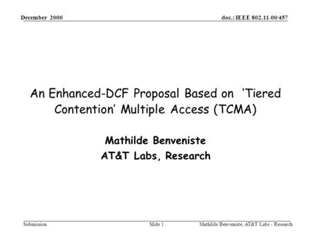 Doc.: IEEE 802.11-00/457 Submission December 2000 Mathilde Benveniste, AT&T Labs - ResearchSlide 1 An Enhanced-DCF Proposal Based on 'Tiered Contention'