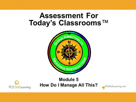 Assessment For Today's Classrooms™ Module 5 How Do I Manage All This?