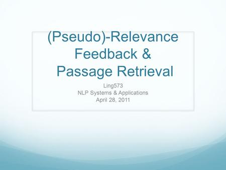 (Pseudo)-Relevance Feedback & Passage Retrieval Ling573 NLP Systems & Applications April 28, 2011.