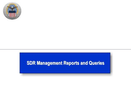 SDR Management Reports and Queries. Status of SDR Management Reports Report access controlled systemically based upon access level approved under System.