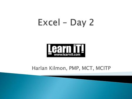 Harlan Kilmon, PMP, MCT, MCITP.  Overview of List design  Formatting lists as Tables  Single and Multi-level Sorting  Filtering records in a list.