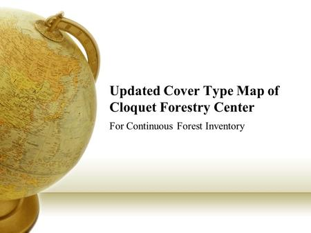 Updated Cover Type Map of Cloquet Forestry Center For Continuous Forest Inventory.