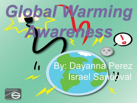 By: Dayanna Perez Israel Sandoval. Global warming awareness Global warming is a big problem right now. The increase in temperature leads to lower.