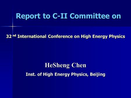 Report to C-II Committee on 32 nd International Conference on High Energy Physics HeSheng Chen Inst. of High Energy Physics, Beijing.