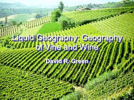 Liquid Geography: Geography of Vine and Wine David R. Green.