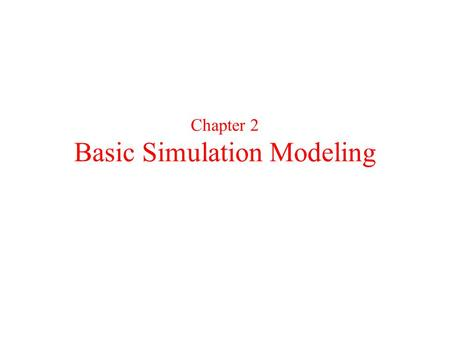 Chapter 2 Basic Simulation Modeling. CONTENTS 1. The Nature of Simulation 2. Systems, Models, and Simulation 3. Discrete-Event Simulation 4. Simulation.