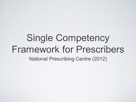 Single Competency Framework for Prescribers National Prescribing Centre (2012)