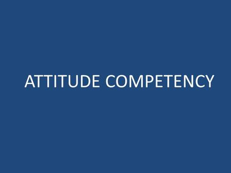 ATTITUDE COMPETENCY. CONCEPT OF COMPETENCY  Skill Ability to accomplish  Talent Inherent ability  Competency Underline characteristics that give rise.