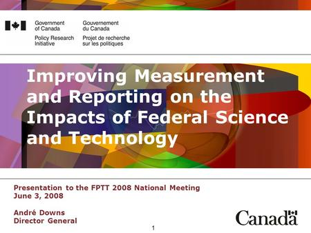 1 Improving Measurement and Reporting on the Impacts of Federal Science and Technology Presentation to the FPTT 2008 National Meeting June 3, 2008 André.