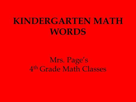 KINDERGARTEN MATH WORDS Mrs. Page's 4 th Grade Math Classes.