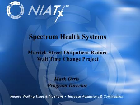 Overview Spectrum Health Systems Merrick Street Outpatient Reduce Wait Time Change Project Mark Orris Program Director.