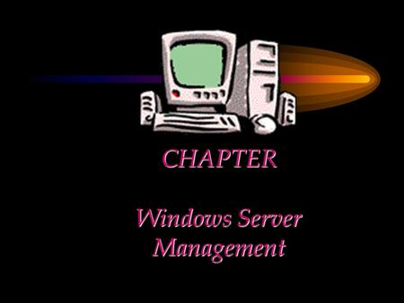 CHAPTER Windows Server Management. Chapter Objectives Give an overview of the Server Manager Provide details of accessing the Server Manager Explain the.