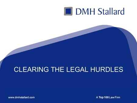 A Top 100 Law Firmwww.dmhstallard.com CLEARING THE LEGAL HURDLES.