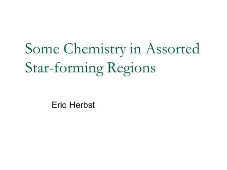 Some Chemistry in Assorted Star-forming Regions Eric Herbst.