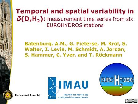 Temporal and spatial variability in δ(D,H 2 ): measurement time series from six EUROHYDROS stations Batenburg, A.M., G. Pieterse, M. Krol, S. Walter, I.