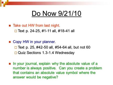 Do Now 9/21/10 Take out HW from last night. Take out HW from last night.  Text p. 24-25, #1-11 all, #18-41 all Copy HW in your planner. Copy HW in your.