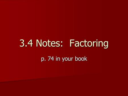 3.4 Notes: Factoring p. 74 in your book. FACTORING We'll use the Sum and Product Technique We'll use the Sum and Product Technique Our job is to find.