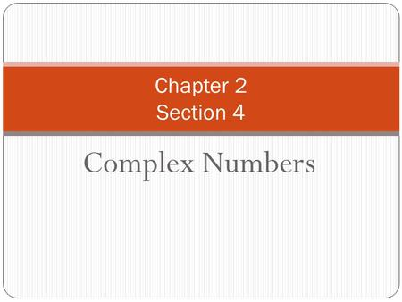 Chapter 2 Section 4 Complex Numbers.