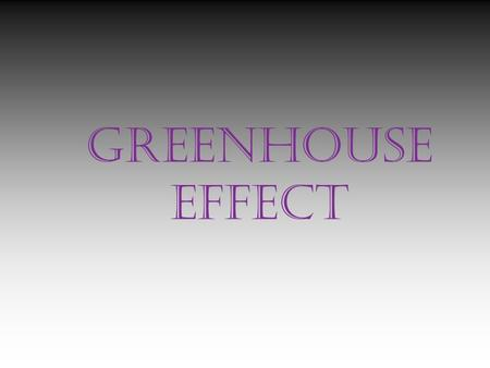 GREENHOUSE EFFECT. What Is Greenhouse Effect??? an atmospheric heating phenomenon, caused by short-wave solar radiation being readily transmitted inward.