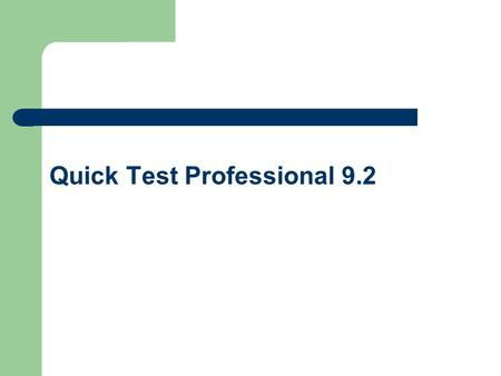 Quick Test Professional 9.2. Testing Process Preparing to Record Recording Enhancing a Test Debugging Running the Test and Analyzing the Results Reporting.