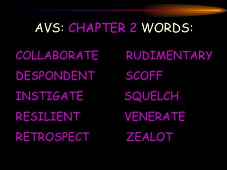 AVS: CHAPTER 2 WORDS: COLLABORATE RUDIMENTARY DESPONDENT SCOFF