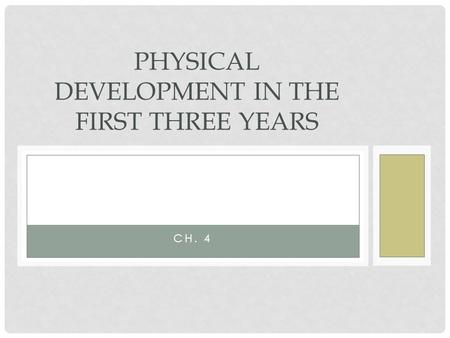 CH. 4 PHYSICAL DEVELOPMENT IN THE FIRST THREE YEARS.