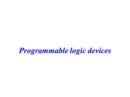 Programmable logic devices. CS 3402--Digital LogicProgrammable Logic Device2 Outline PLAs PALs ROMs.