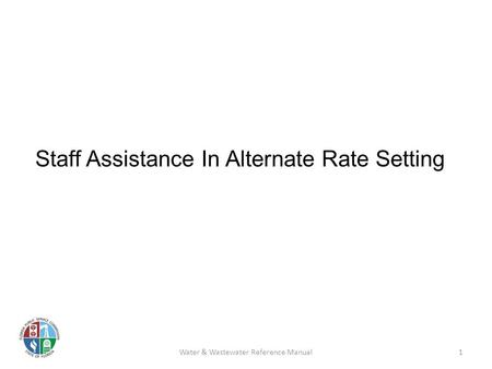 Staff Assistance In Alternate Rate Setting Water & Wastewater Reference Manual1.