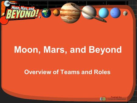 Moon, Mars, and Beyond Overview of Teams and Roles.