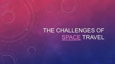 The challenges of space travel