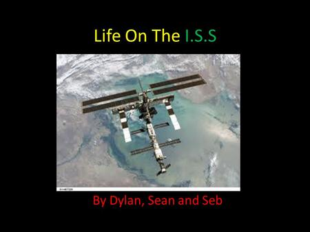 Life On The I.S.S By Dylan, Sean and Seb. Sanitation In Space: Sanitation in space is waste disposal just like it is on earth. Sanitation Is a lot more.