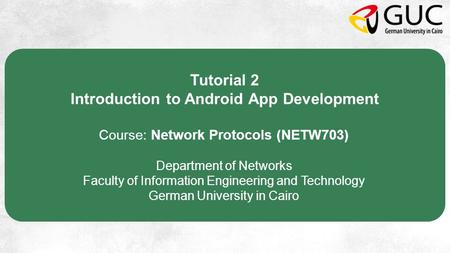 Tutorial 2 Introduction to Android App Development Course: Network Protocols (NETW703) Department of Networks Faculty of Information Engineering and Technology.