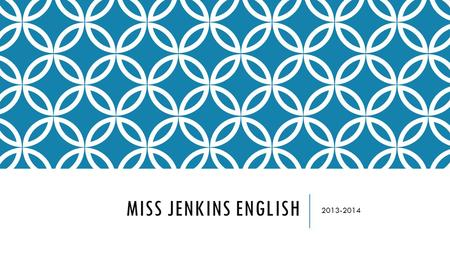 MISS JENKINS ENGLISH 2013-2014. MY EXPECTATIONS AND GOALS FOR THE YEAR Enrich your knowledge Be a positive role model and influence in your day Push you.