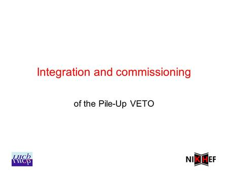Integration and commissioning of the Pile-Up VETO.
