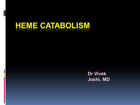 Dr Vivek Joshi, MD. Heme catabolism  Commonly occurs in liver and spleen  Done by reticuloendothelial cells  Most of the heme for degradation comes.