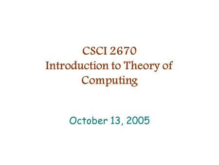 CSCI 2670 Introduction to Theory of Computing October 13, 2005.